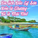 Du lịch Đảo Lý Sơn – Đến là Thương, đi là Mãi Nhớ